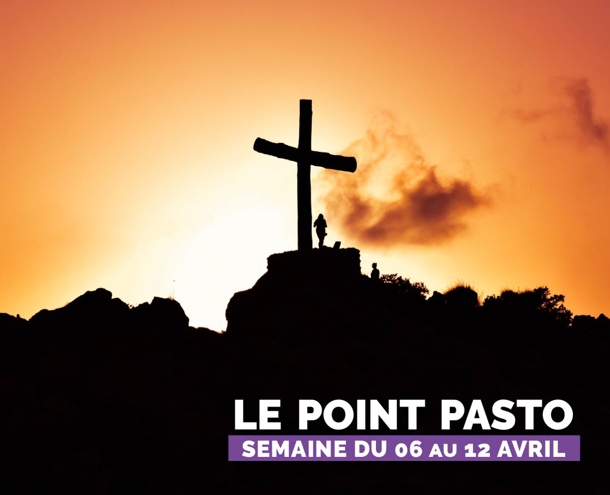 LE POINT PASTORALE DE LA SEMAINE DU 6 au 12 AVRIL